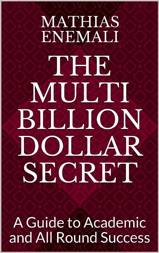 表面的な夢中と組むThe Multi Billion Dollar Secret: A Guide to Academic and All Round Success (English Edition)