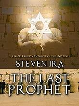 The Last Prophet: A Daniel Goldman Novel of the End Times (Daniel Goldman Novels of the end Times Book 3)