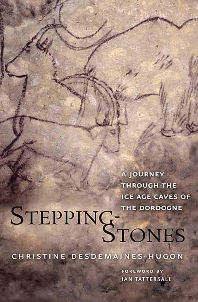 冒険者通常受け入れStepping-Stones: A Journey through the Ice Age Caves of the Dordogne (English Edition)