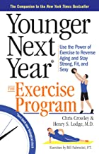 Younger Next Year: The Exercise Program: Use the Power of Exercise to Reverse Aging and Stay Strong, Fit, and Sexy (English Edition)