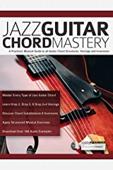 Jazz Guitar Chord Mastery: A Practical, Musical Guide to All Chord Structures, Voicings and Inversions (Guitar Chords in Context Book 2) Kindle Edition