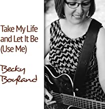 Take My Life and Let It Be (Use Me)