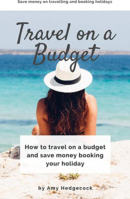 Travel on a Budget: How to travel on a budget and save money booking your holiday (English Edition)