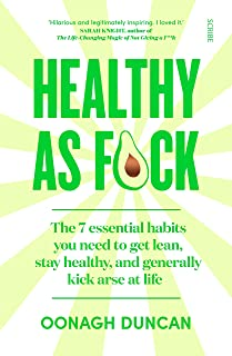 Healthy As F*ck: The habits you need to get lean, stay healthy, and generally kick arse at life