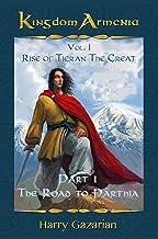 Kingdom Armenia  Vol. 1: Rise of Tigran the Great: Part 1: The Road to Parthia