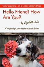 Hello Friend!  How Are You? - Color Learning Sit & Listen Edition: Dogs: A Rhyming Color Identification Book (Hello Friends Colors: Dogs 2)