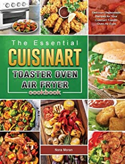 Cuisinart Toaster Oven Air Fryer Cookbook 1000: Easy Tasty Recipes Guide to air fry, convection bake, convection broil, ba...