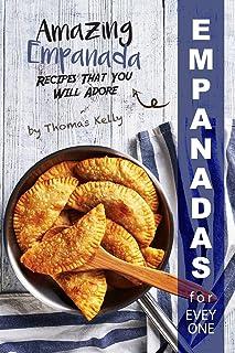 Empanadas for Everyone: Amazing Empanada Recipes That You Will Adore