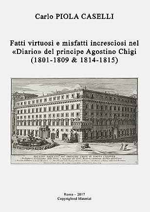 Fatti virtuosi e misfatti incresciosi nel «Diario» del principe Agostino Chigi (1801 – 1809 & 1814 – 1815)