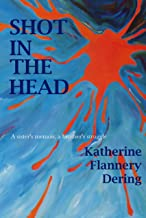 Shot In The Head A Sister's Memoir A Brother's Struggle