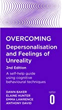 Overcoming Depersonalisation and Feelings of Unreality, 2nd Edition: A self-help guide using cognitive behavioural techniq...