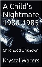 A Child's Nightmare 1980-1985: Childhood Unknown