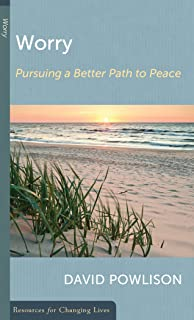 Worry: Pursuing a Better Path to Peace (Resources for Changing Lives)