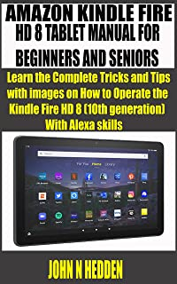 AMAZON KINDLE FIRE HD 8 TABLET MANUAL FOR BEGINNERS AND SENIORS : Learn the Complete Tricks and Tips with images on How to...