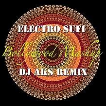 Electro Sufi - Bollywood Mashup (DJ AKS Remix)