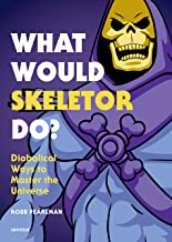 What Would Skeletor Do?: Diabolical Ways to Master the Universe
