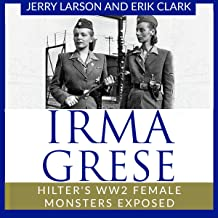 Irma Grese: Hilter's WW2 Female Monsters Exposed