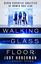 Walking on the Glass Floor: Seven Essential Qualities of Women Who Lead