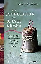 Die Schneiderin von Khair Khana: Wie eine mutige Frau in Afghanistan alles riskiert, um ihre Familie zu retten. (German Edition)