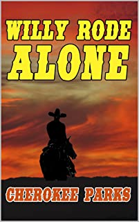Willy Rode Alone: A Tale of the Old West: A Western Adventure From The Author of