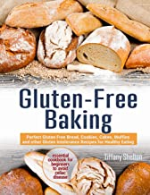 Gluten-Free Baking: Perfect Gluten Free Bread, Cookies, Cakes, Muffins and other Gluten Intolerance Recipes for Healthy Eating. Essential Cookbook for Beginners to Avoid Celiac Disease