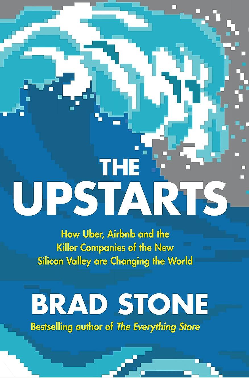 バケットパパランドマークThe Upstarts: How Uber, Airbnb and the Killer Companies of the New Silicon Valley are Changing the World (English Edition)