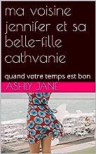 ma voisine jennifer et sa belle-fille cathvanie: quand votre temps est bon (French Edition)
