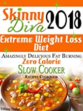 Skinny Diva 2018 Extreme Weight Loss Diet Amazingly Delicious Fat Burning Zero Calorie Slow Cooker Recipes Cookbook