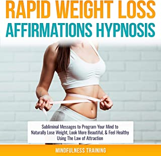 Rapid Weight Loss Affirmations Hypnosis: Subliminal Messages to Program Your Mind to Naturally Lose Weight, Look More Beautiful, & Feel Healthy Using the Law of Attraction