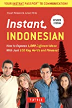 Instant Indonesian: How to Express 1,000 Different Ideas with Just 100 Key Words and Phrases! (Indonesian Phrasebook) (Ins...