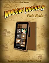 Windows Phone 8 Field Guide: The Quickest Way to Get It Done with Windows Phone 8