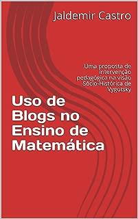 Uso de Blogs no Ensino de Matemática: Uma proposta de intervenção pedagógica na visão Sócio-Histórica de Vygotsky (Portuguese Edition)