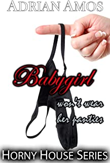 Babygirl Won't Wear Her Panties (Horny House Series Book 38)