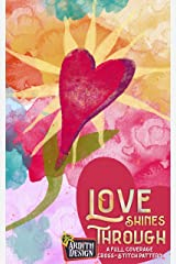 Love Shines Through: A Full Coverage Cross-Stitch Pattern Kindle Edition