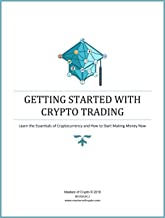 Getting Started with Crypto Trading: Learn the Essentials of Cryptocurrency and How to Start Making Money Now