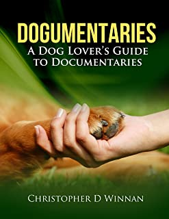 Dogumentaries: A Dog Lover's Guide to Documentaries (Documentaries To See Before You Die Book 2) (English Edition)