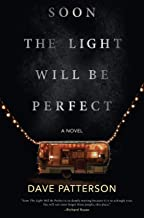 Soon the Light Will Be Perfect: A Novel