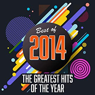 Best of 2014: The Greatest Hits of the Year [Explicit]