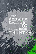 The Amazing Thoughts And Brilliant Ideas Of Hunter: A Boys Journal For Young Writers