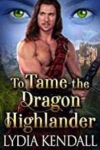 To Tame the Dragon Highlander: A Steamy Scottish Historical Romance Novel