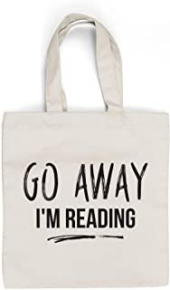 Book Lover Quote Tote Bag – GO AWAY, I'M READING - Ideal Book Gift! Readers Gift for your favorite bookworm man or woman. Fun literary gifts for friends that love book related quotes and quote totes
