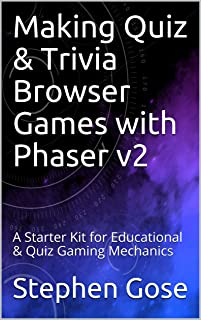 Making Dating & Quiz Browser Games with Phaser v2: A Starter Kit Tutorial for Dating Sims & Quiz Gaming Mechanics (Making Browser Games with Phaser v2 Book 7)