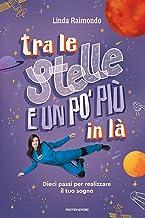 Tra le stelle e un po' più in là: Dieci passi per realizzare il tuo sogno (Italian Edition)
