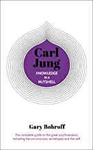 Knowledge in a Nutshell: Carl Jung: The complete guide to the great psychoanalyst, including the unconscious, archetypes and the self