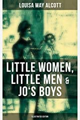 Louisa May Alcott: Little Women, Little Men & Jo's Boys (Illustrated Edition): Including Good Wives (English Edition) eBook Kindle