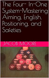 The Four- In-One System-Mastering Aiming, English, Positioning, and Safeties