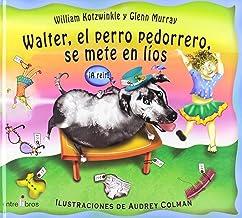 Walter, El Perro Pedorrero, Se Mete En Lios (Spanish Edition)