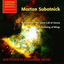 Subotnick: Echoes from the Silent Call of Girona/A Fluttering of Wings - Southwest Chamber Music Composer Portrait Series