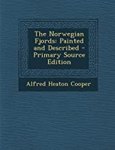 The Norwegian Fjords: Painted and Described - Primary Source Edition