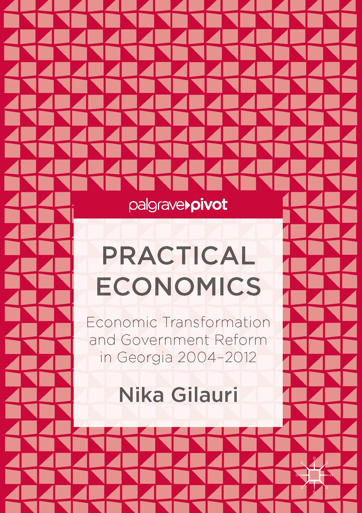 Practical Economics: Economic Transformation And Government Reform In Georgia 2004–2012 (English Edition)